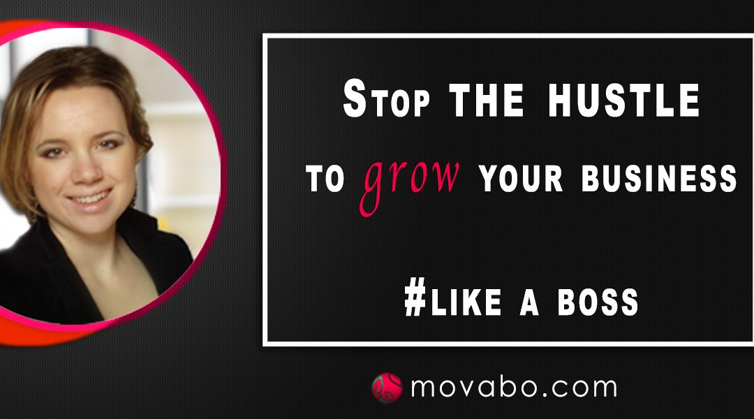 Stop the hustle to grow your business #like a boss
